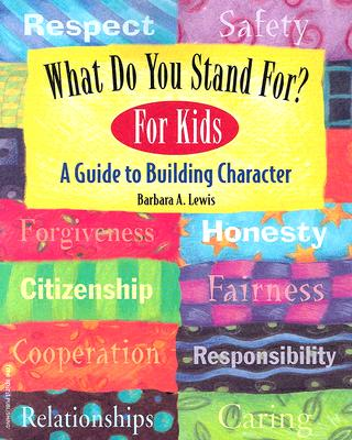 What Do You Stand For? For Kids: A Guide to Building Character, Lewis, Barbara A.