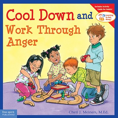 Cool Down and Work Through Anger (Learning To Get Along), Cheri J. Meiners M.Ed.