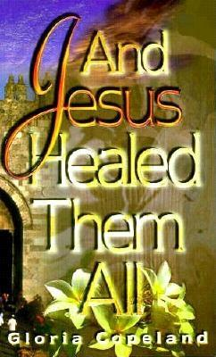 Image for And Jesus Healed Them All