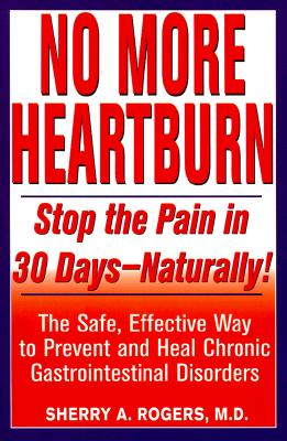 Image for No More Heartburn: Stop the Pain in 30 Days--Naturally! : The Safe, Effective Way to Prevent and Heal Chronic Gastrointestinal Disorders