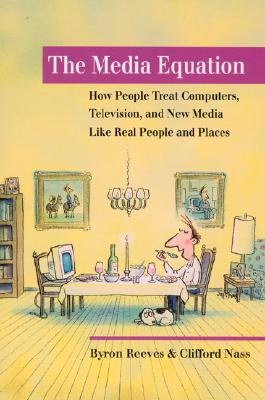 The Media Equation: How People Treat Computers, Television, and New Media Like Real People and Places (CSLI Lecture Notes S), Reeves, Byron; Nass, Clifford