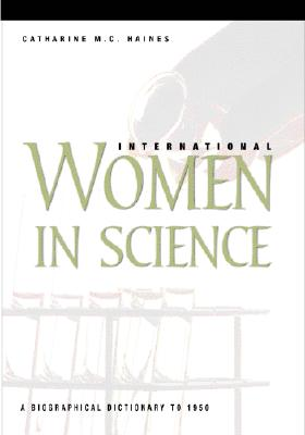 International Women in Science: A Biographical Dictionary to 1950, Haines, Catherine M.C.