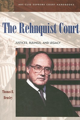 The Rehnquist Court: Justices, Rulings, and Legacy (1986-2001), Hensley, Thomas R.