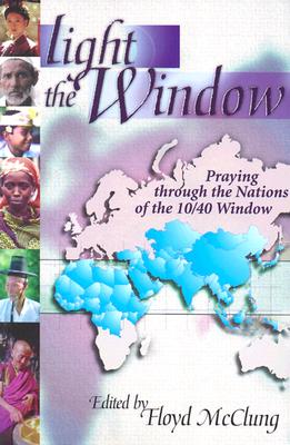 Light the Window: Praying Through the Nations of the 10/40 Window, Floyd McClung