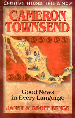 Image for Cameron Townsend: Good News in Every Language (Christian Heroes: Then & Now)