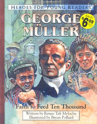 Image for George Mueller: Faith to Feed Ten Thousand (Heroes for Young Readers)
