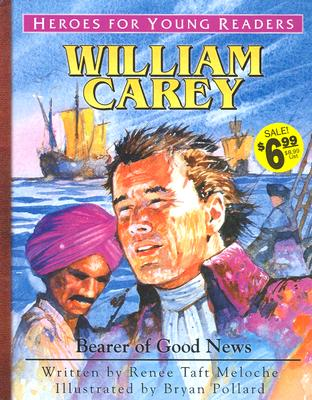 William Carey: Bearer of Good News (Heroes for Young Readers), Renee Meloche