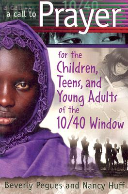 Image for A Call to Prayer For the Children, Teens & Young Adults of the 10/40 Window (out of print)