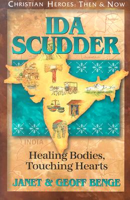 Ida Scudder: Healing Bodies, Touching Hearts (Christian Heroes: Then & Now) (Christian Heroes, Then & Now), Benge, Geoff, Benge, Janet