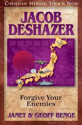 Image for Jacob DeShazer: Forgive Your Enemies (Christian Heroes : Then & Now)
