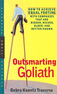 Image for Outsmarting Goliath : How to Achieve Equal Footing with Companies That Are Bigger, Richer, Older & Better Known (Bloomberg Small Business Ser.)