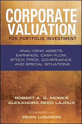 Corporate Valuation for Portfolio Investment: Analyzing Assets, Earnings, Cash Flow, Stock Price, Governance, and Special Situations, Robert A. G. Monks; Alexandra Reed Lajoux
