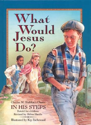 What Would Jesus Do?: Charles M. Sheldon's Classic 'In His Steps' Retold for Children, MACK THOMAS, HELEN HAIDLE, J.I. GALAN