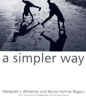 A Simpler Way, Wheatley, Margaret J.; Kellner-Rogers, Myron