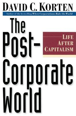 The Post-Corporate World: Life After Capitalism, Korten, David C.