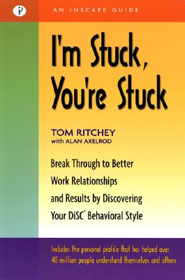 I'm Stuck, You're Stuck: Breakthrough to Better Work Relationships and Results by Discovering your DiSC Behavioral Style, Tom Ritchey, Alan Axelrod