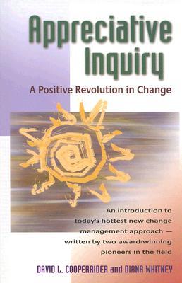 Appreciative Inquiry: A Positive Revolution in Change, Cooperrider, David L.