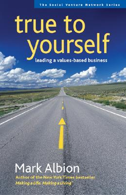 Image for True to Yourself: Leading a Values-Based Business (SVN) [Paperback] Albion, Mark