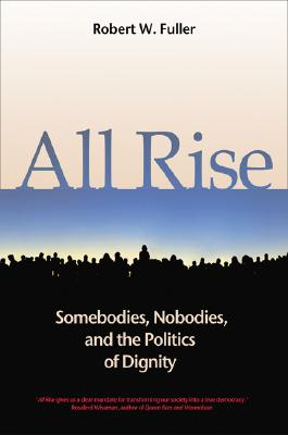 Image for All Rise: Somebodies, Nobodies, And the Politics of Dignity