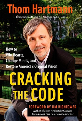 Cracking the Code: How to Win Hearts, Change Minds, and Restore America's Original Vision, Hartmann, Thom