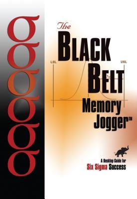Black Belt Memory Jogger: A Desktop Guide for Six SIGMA Success, Bolton, James D; Gerhardt, Don J; Holt, Michael P; Kirk, Stephen J; Lenzer, Bruce L; Lewis, Mary Ann W