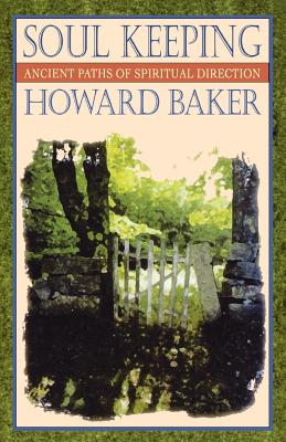 Soul Keeping: Ancient Paths of Spiritual Direction, Howard Baker