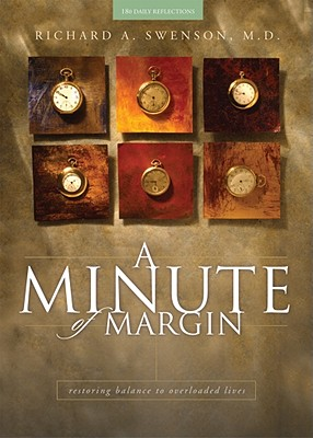 A Minute of Margin: Restoring Balance to Busy Lives - 180 Daily Reflections (Pilgrimage Growth Guide), Swenson, M.D., Richard A.