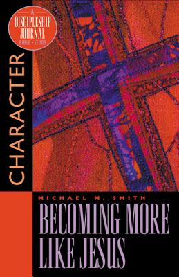 Image for Becoming More Like Jesus: Character (Discipleship Journal)