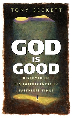 Image for God Is Good: Discovering His Faithfulness in Faithless Times