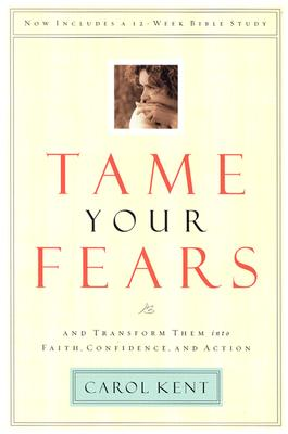 Image for Tame Your Fears: And Transform Them into Faith, Confidence, and Action. Now Includes a 12 Week Bible Study