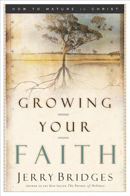 Image for Growing Your Faith : How to Mature in Christ