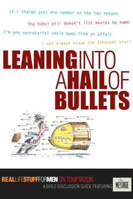 Image for Leaning into a Hail of Bullets: Real Life Stuff for Men on Temptation : A Bible Discussion Guide Featuring the Message