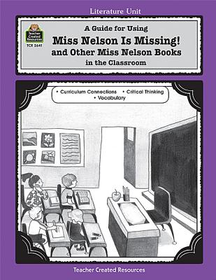 Image for A Guide for Using Miss Nelson is Missing in the Classroom (Literature Units)