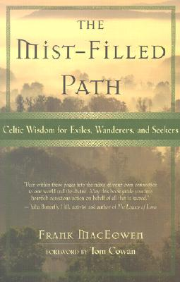 The Mist-Filled Path: Celtic Wisdom for Exiles, Wanderers, and Seekers, Frank MacEowen; Tom Cowan [Foreword]