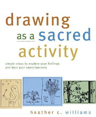 Image for Drawing as a Sacred Activity: Simple Steps to Explore Your Feelings and Heal Your Consciousness