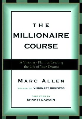 Image for The Millionaire Course: A Visionary Plan for Creating the Life of Your Dreams