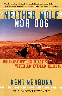 Neither Wolf nor Dog: On Forgotten Roads with an Indian Elder, Kent Nerburn