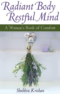 Radiant Body, Restful Mind: A Woman's Book of Comfort, Krishan, Shubhra