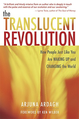 The Translucent Revolution: How People Just Like You Are Waking Up and Changing the World, Ardagh, Arjuna