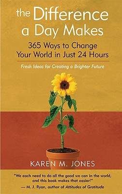 The Difference a Day Makes: 365 Ways to Change Your World in Just 24 Hours, Jones, Karen M.