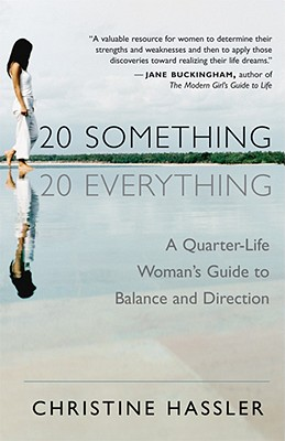 20 Something, 20 Everything: A Quarter-life Woman's Guide to Balance and Direction, Hassler, Christine