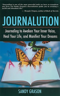 Journalution: Journaling to Awaken Your Inner Voice, Heal Your Life and Manifest Your Dreams, Grason, Sandy