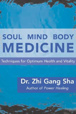 Image for Soul Mind Body Medicine: A Complete Soul Healing System for Optimum Health and Vitality