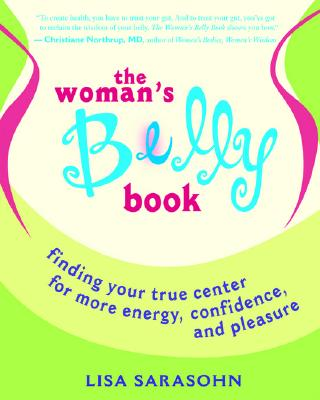 The Woman's Belly Book: Finding Your True Center for More Energy, Confidence, And Pleasure, Sarasohn, Lisa