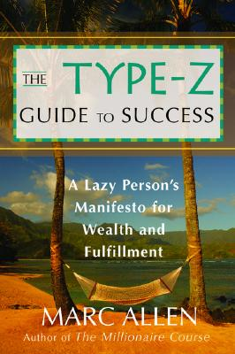 Type-Z Guide To Success: A Lazy Person?s Manifesto, Allen, Marc