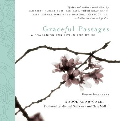Graceful Passages: A Companion for Living and Dying (Wisdom of the World), Ram Dass; The Very Rev. Alan Jones; Rabbi Zalman Schachter-Shalomi; Fr. Maximillian Mizzi; Elisabeth Kubler-Ross, M.D.; Ven. Thich Nhat Hanh; Lew Epstein