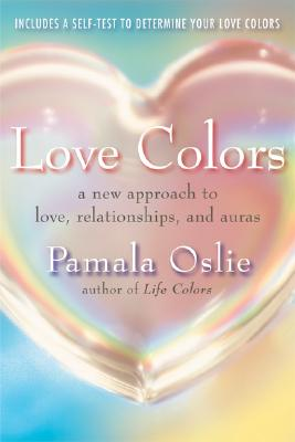 Love Colors: A New Approach to Love, Relationships, and Auras, Pamala Oslie
