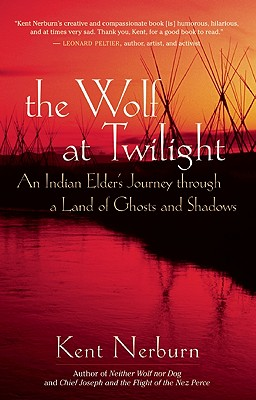 The Wolf at Twilight: An Indian Elder's Journey through a Land of Ghosts and Shadows, Kent Nerburn