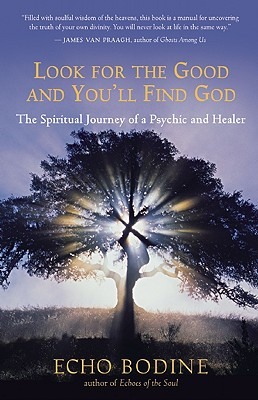 Image for Look For The Good And You'll Find God: The Spiritual Journey Of A Psychic And Healer