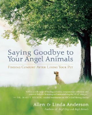 Image for Saying Goodbye to Your Angel Animals: Finding Comfort after Losing Your Pet